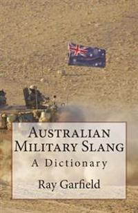 Australian Military Slang: A Dictionary