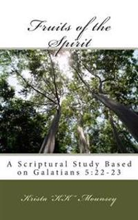 Fruits of the Spirit: A Scriptural Study Based on Galatians 5:22-23