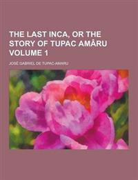 The Last Inca, or the Story of Tupac Amaru Volume 1