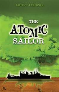 The Atomic Sailor: A Story about Fathers and Sons, Family Secrets, and Generations of Sailors Struggling with Ptsd.
