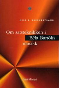Om satsteknikken i Bela Bartoks musikk - Nils E. Bjerkestrand | Ridgeroadrun.org
