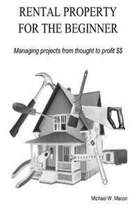 Rental Property for the Beginner - Managing a Project from Thought to Profit