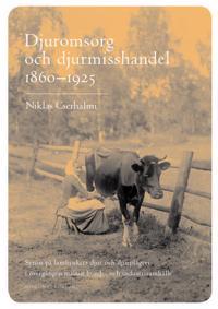 Djuromsorg och djurmisshandel 1860-1925 : synen på lantbrukets djur och dju
