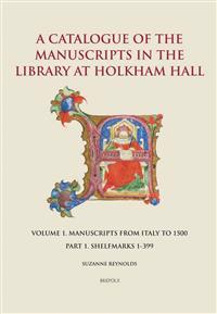 A Catalogue of the Manuscripts in the Library at Holkham Hall