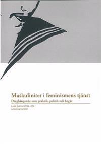 Maskulinitet i feminismens tjänst : dragkingande som praktik, politik och begär