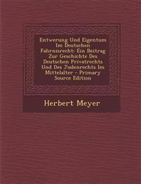 Entwerung Und Eigentum Im Deutschen Fahrnisrecht: Ein Beitrag Zur Geschichte Des Deutschen Privatrechts Und Des Judenrechts Im Mittelalter