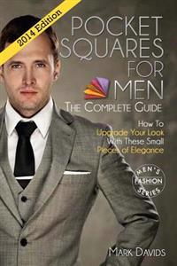 Pocket Squares for Men - The Complete Guide! How to Upgrade Your Look with These Small Pieces of Elegance