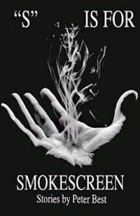 S Is for Smokescreen: Stories by Peter Best