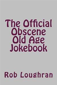 The Official Obscene Old Age Jokebook