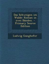 Das Schweigen im Walde: Roman in zwei Bänden. - Primary Source Edition