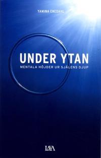 Under ytan : mentala höjder ur själens djup