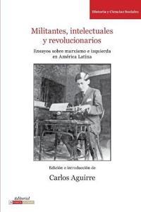 Militantes, intelectuales y revolucionarios/ Militants, Intellectuals and Rrevolutionaries