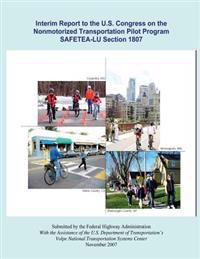 Interim Report to the U.S. Congress on the Nonmotorized Transportation Pilot Program Safetea-Lu Section 1807
