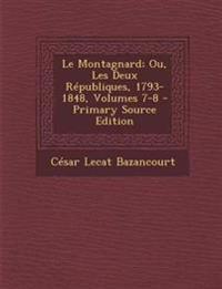 Le Montagnard; Ou, Les Deux Républiques, 1793-1848, Volumes 7-8 - Primary Source Edition