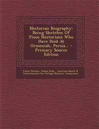 Nestorian Biography: Being Sketches Of Pious Nestorians Who Have Died At Oroomiah, Persia...