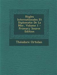 Règles Internationales Et Diplomatie De La Mer, Volume 1