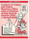 Cuaderno Do Trabajo Para Padres, Maestros Y Ninos Sobre El Trasterno De Bajo Nivel De Atencion (Add) O Hiperactividad. / The ADD Hyperactivity Workbook for Parents, Teachers and Kids