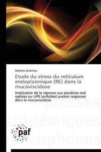 Etude Du Stress Du Reticulum Endoplasmique (Re) Dans La Mucoviscidose