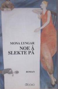 Noe å slekte på - Mona Lyngar | Ridgeroadrun.org