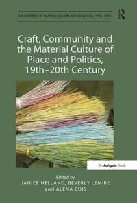 Craft, Community and the Material Culture of Place and Politics, 19th-20th Century