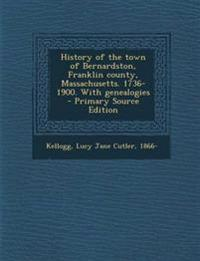 History of the town of Bernardston, Franklin county, Massachusetts. 1736-1900. With genealogies - Primary Source Edition