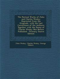 The Poetical Works of John and Charles Wesley: Reprinted from the Originals, with the Last Corrections of the Authors; Together with the Poems of Char