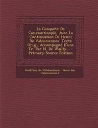 La Conquête De Constantinople, Avec La Continuation De Henri De Valenciennes. Texte Orig., Accompagné D'une Tr. Par N. De Wailly... - Primary Source E
