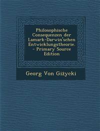 Philosophische Consequenzen der Lamark-Darwin'schen Entwicklungstheorie.
