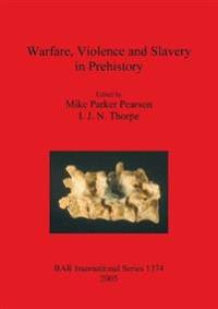 Warfare Violence and Slavery in Prehistory
