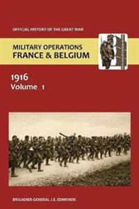 France and Belgium 1916. Vol I. Sir Douglas Haig' S Command to the 1st July