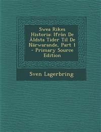 Swea Rikes Historia: Ifrån De Äldsta Tider Til De Närwarande, Part 1