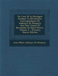 Un Coin De La Bretagne Pendant La Révolution: Correspondance De Audouyn De Pompery Avec Son Cousin Et Bernardin De Saint-Pierre, Volume 2