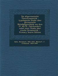Die altgermanische Thierornamentik : typologische Studie über germanische Metallgegenstände aus dem IV. bis IX. Jahrhundert, nebst einer Studie über i