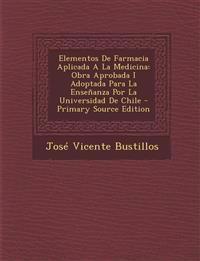 Elementos De Farmacia Aplicada A La Medicina: Obra Aprobada I Adoptada Para La Enseñanza Por La Universidad De Chile