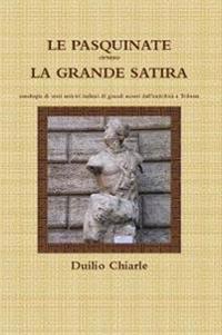 LE PASQUINATE Ovvero LA GRANDE SATIRA - Antologia Di Versi Satirici Italiani Di Grandi Autori Dall'antichita a Trilussa