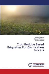 Crop Residue Based Briquettes for Gasification Process