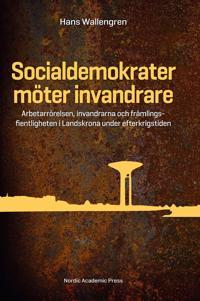 Socialdemokrater möter invandrare : arbetarrörelsen, invandrarna och främlingsfientligheten i Landskrona under efterkrigstiden
