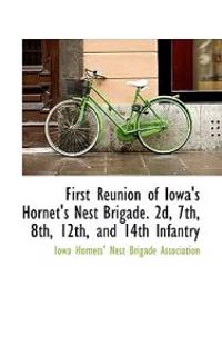 First Reunion of Iowa's Hornet's Nest Brigade. 2D, 7th, 8th, 12th, and 14th Infantry