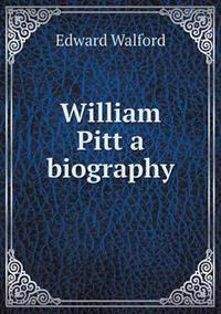 William Pitt a Biography
