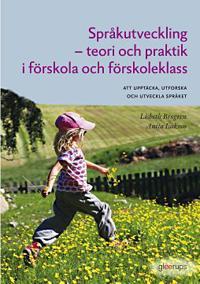 Språkutveckling i förskola och förskoleklass : - teori och praktik i förskola och förskoleklass