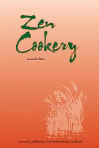Zen Cookery: Previously Published as the First Macrobiotic Cookbook