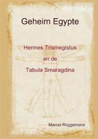 Geheim Egypte - HermesTrismegistus En De Tabula Smaragdina