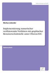 Implementierung Numerischer Verifizierender Verfahren Mit Graphischer Benutzerschnittstelle Unter Oberon-Xsc