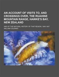 An  Account of Visits To, and Crossings Over, the Ruahine Mountain Range, Hawke's Bay, New Zealand; And of the Natural History of That Region, 1845-18