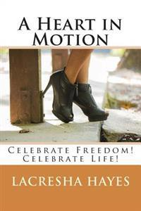 A Heart in Motion: Celebrate Freedom! Celebrate Life!