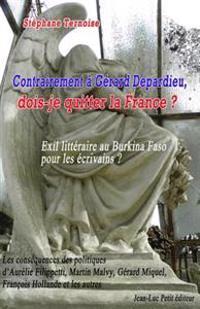 Contrairement a Gerard Depardieu, Dois-Je Quitter La France? Exil Litteraire Au Burkina Faso Pour Les Ecrivains?: Les Consequences Des Politiques D'Au