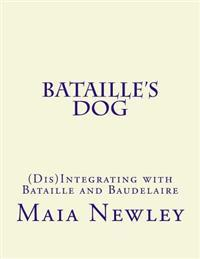 Bataille's Dog: (Dis)Integrating with Bataille and Baudelaire