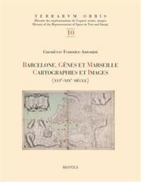 Barcelone, Genes Et Marseille: Cartographies Et Images, Xvie-Xixe Siecle