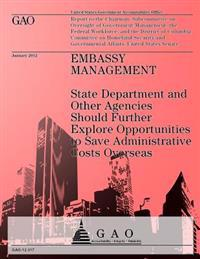 Embassy Management: State Department and Other Agencies Should Futher Explore Opportunities to Save Administrative Costs Overseas