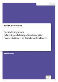 Entwicklung Eines Echtzeit-Ausbildungs-Simulators Fur Fermentationen in Ruhrkesselreaktoren